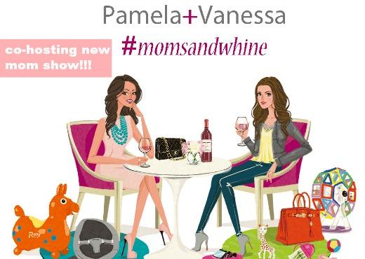 Pamela + Vanessa #momsandwhine new mom lifestyle show